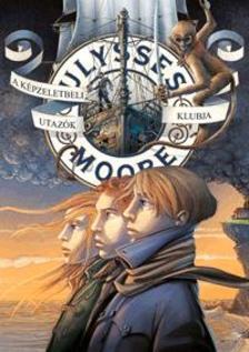 Ulysses Moore - A Képzeletbeli Utazók Klubja