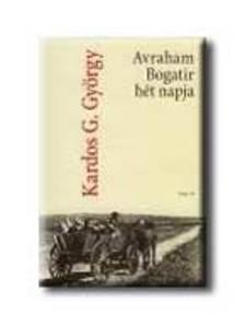 Kardos G. György - Avraham Bogatir hét napja