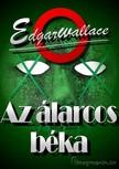 Edgar Wallace - Az álarcos béka [eKönyv: epub, mobi]<!--span style='font-size:10px;'>(G)</span-->