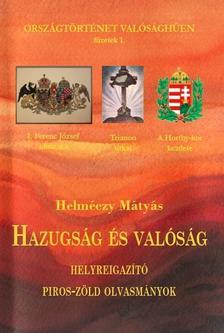 Dr. Helméczy Mátyás - Hazugság és valóság, helyreigazító piros-zöld olvasmányok