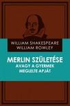 Rowley William Shakespeare - William - Merlin születése avagy a gyermek meglelte apját [eKönyv: epub,  mobi]