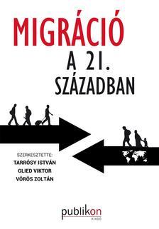 Tarrósy István - Glied Viktor - Vörös Zoltán - Migráció a 21. században