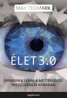 Max Tegmark - Élet 3.0  Embernek lenni a mesterséges intelligencia korában