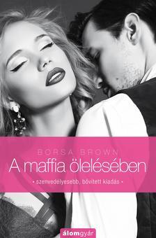 Borsa Brown - A maffia ölelésében (Maffia-trilógia 2.)