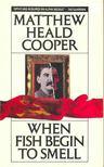 COOPER, MATTHEW HEALD - When Fish Begin to Smell [antikvár]