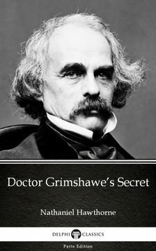 Delphi Classics Nathaniel Hawthorne, - Doctor Grimshawe's Secret by Nathaniel Hawthorne - Delphi Classics (Illustrated) [eKönyv: epub, mobi]