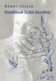 RÓNAY LÁSZLÓ - Közelítések Szabó Dezsőhöz - ÜKH 2018