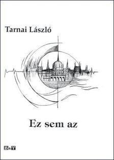 Tarnai László - EZ SEM AZ