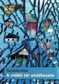 Tamáska Máté - A vidéki tér emlékezete - Az építészeti formaképződéstől a kulturális örökségalkotásig.