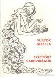 Sulyok Gizella - Széttört kardvirágok [antikvár]