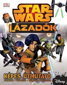 .- - Star Wars Lázadók- Képes útmutató