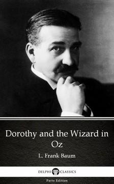 Delphi Classics L. Frank Baum, - Dorothy and the Wizard in Oz by L. Frank Baum - Delphi Classics (Illustrated) [eKönyv: epub, mobi]