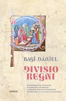 Bagi Dániel - Divisio regni. Országmegosztás, trónviszály és dinasztikus történetírás az Árpádok, Piastok és Pøemyslidák birodalmában a 11. és a korai 12. században