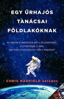 Chris Hadfield - Egy űrhajós tanácsai a földi élethez