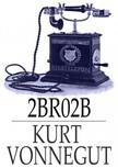 Kurt Vonnegut - 2 B R O 2 B [eKönyv: epub,  mobi]