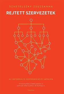 Szvetelszky Zsuzsanna - Rejtett szervezetek - Az informális kommunikáció hatalma