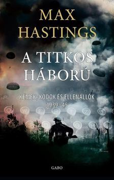 Max Hastings - Titkos háború [antikvár]