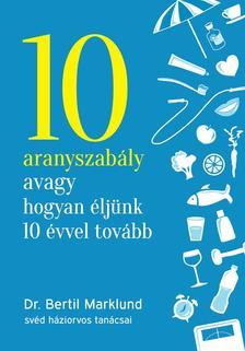 Bertil Marklund - 10 aranyszabály avagy hogyan éljünk 10 évvel tovább