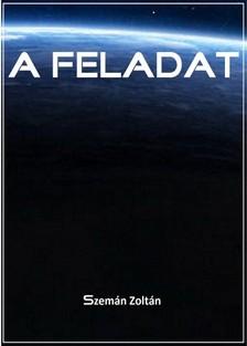 Zoltán Szemán - A feladat [eKönyv: epub, mobi]