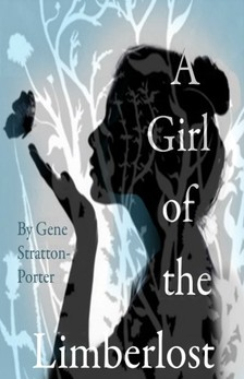 Stratton Porter Gene - A Girl of the Limberlost [eKönyv: epub, mobi]