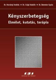 Dr. Harsányi András, Dr. Csigó Katalin, Dr. Demeter Gyula - Kényszerbetegség - Elmélet, kutatás, terápia