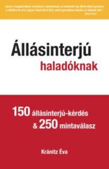 Kránitz Éva - Állásinterjú haladóknak - 150 állásinterjú-kérdés & 250 mintaválasz