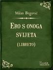 Begović Milan - Ero s onoga svijeta (libreto) - Komična opera u tri čina [eKönyv: epub,  mobi]