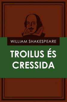 William Shakespeare - Troilus és Cressida [eKönyv: epub, mobi]