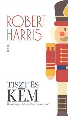 Robert Harris - Tiszt és kém. A Dreyfus-ügy. Kémkedés és összeesküvés