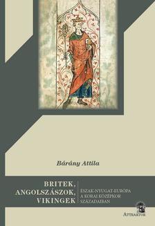 Dr. Bárány Attila - BRITEK, ANGOLSZÁSZOK, VIKINGEK Észak-Nyugat-Európa a korai középkor századaiban