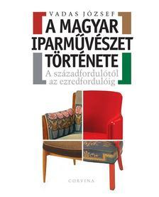 VADAS JÓZSEF - A magyar iparművészet története - A századfordulótól az ezredfordulóig ###