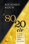 Richard Koch - A 80/20 elv - Hogyan érjünk el többet kevesebbel<!--span style='font-size:10px;'>(G)</span-->