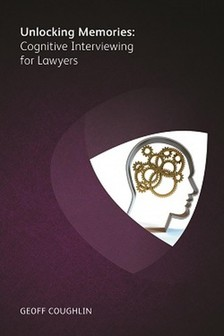 Coughlin Geoff - Unlocking Memories- Cognitive Interviewing for Lawyers [eKönyv: epub, mobi]
