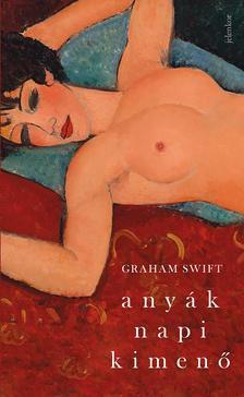 Swift, Graham - Anyák napi kimenő