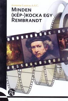 Andrew Laszlo - Minden (kép-)kocka egy Rembrandt