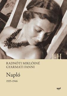 Radnóti Miklósné Gyarmati Fanni - Napló 1935-1946 I-II.