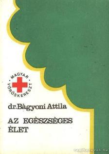 Dr Bágyoni Attila - Az egészséges élet [antikvár]