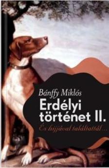 BÁNFFY MIKLÓS - Erdélyi történet II. - És hijjával találtattál