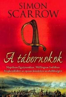 Simon Scarrow - A tábornokokNapoleon Egyiptomban, Wellington Indiában