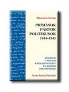 MÉSZÁROS ISTVÁN - Prímások, pártok, politikusok 1944-1945