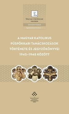 Beke Margit (válogatta, bevezette, sajtó alá rende - A magyar katolikus püspökkari tanácskozások története és jegyzőkönyvei 1945-1948 között