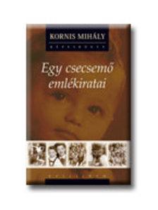 KORNIS MIHÁLY - EGY CSECSEMŐ EMLÉKIRTATAI - CD - VEL 2007.__