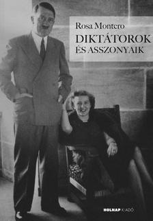 Rosa Montero - Diktátorok és asszonyaik