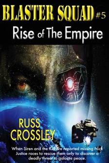 Crossley Russ - Blaster Squad #5 - Rise of the Empire [eKönyv: epub, mobi]
