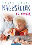 Veres Mária - Nagyszülők és unokák - második, javított kiadás<!--span style='font-size:10px;'>(G)</span-->