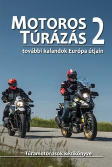 Szimcsák Attila és Dobos Zoltán - MOTOROS TÚRÁZÁS 2.-további kalandok Európa útjain