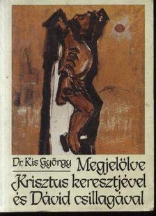 DR. KIS GYÖRGY - Megjelölve Krisztus keresztjével és Dávid csillagával [antikvár]