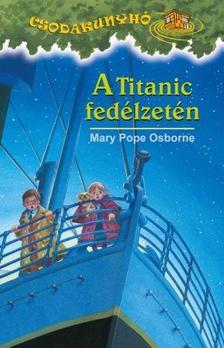 Mary Pope Osborne - A Titanic fedélzetén - Csodakunyhó- sorozat 17.