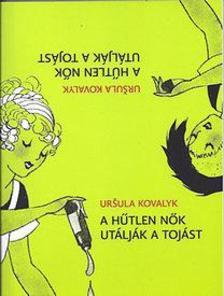 Uršula Kovalyk - A hűtlen nők utálják a tojást
