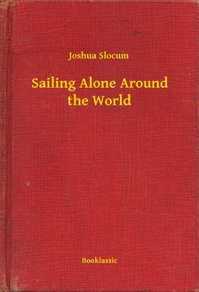 JOSHUA SLOCUM - Sailing Alone Around the World [eKönyv: epub, mobi]